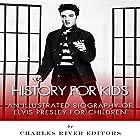 History for Kids: A Biography of Elvis Presley for Children Hörbuch von  Charles River Editors Gesprochen von: Alan Ceppos