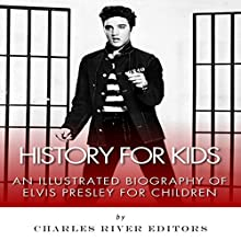 History for Kids: A Biography of Elvis Presley for Children Audiobook by  Charles River Editors Narrated by Alan Ceppos