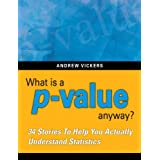 What is a p-value anyway? 34 Stories to Help You Actually Understand Statistics ~ Andrew Vickers