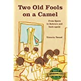 Two Old Fools on a Camel ~ From Spain to Bahrain and back againby Victoria Twead