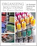 Organizing Solutions for Every Quilter: An Illustrated Guide to the Space of Your Dreams