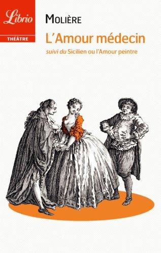 Molière - L'Amour médecin: suivi de Le Sicilien ou l'amour peintre (Librio Théâtre)