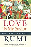 img - for Love Is My Savior: The Arabic Poems of Rumi (Arabic Language and Literature Series) book / textbook / text book