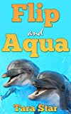 Kids Book: Flip and Aqua (Beautifully Illustrated Children's Bedtime Story Book) (Childrens Marine Life Series (Book 2))