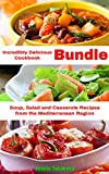 Incredibly Delicious Cookbook Bundle: Easy Soup, Salad and Casserole Recipes from the Mediterranean Region (Healthy Cookbook Series 14)