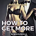 How to Get More: Using the Abundance Mindset to Get More Money, More Women, More Sex Audiobook by Seventy Seven Narrated by Seventy Seven