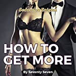 How to Get More: Using the Abundance Mindset to Get More Money, More Women, More Sex | Seventy Seven
