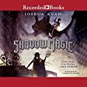 Shadow Magic Audiobook by Joshua Khan Narrated by Ramon de Ocampo