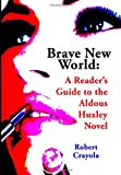 Brave New World: A Reader's Guide to the Aldous Huxley Novel Robert Crayola