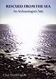 img - for Rescued from the Sea. An Archaeologist's Tale by Clive Waddington (2014-09-06) book / textbook / text book