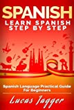 Learn Spanish Step By Step: Spanish Language Practical Guide for Beginners