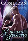 Seducing the Succubus (A Sisters of Darkness Novel)