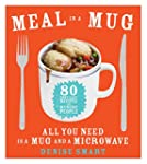 Meal in a Mug: 80 Fast, Easy Recipes...