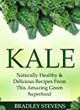 Kale: Naturally Healthy & Delicious Recipes From This Amazing Green Superfood