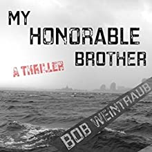 My Honorable Brother: A Thriller (       UNABRIDGED) by Bob Weintraub Narrated by Joe Knezevich