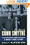 The Lives of Conn Smythe: From the Ba...