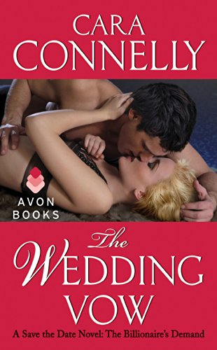 Cara Connelly - The Wedding Vow: A Save the Date Novel: The Billionaire's Demand