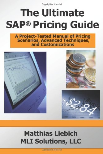 The Ultimate Sap Pricing Guide: How To Use Sap'S Condition Technique In Pricing, Free Goods, Rebates And Much More front-481436