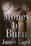 img - for Money to Burn by Zagel, James B. (2002) Hardcover book / textbook / text book