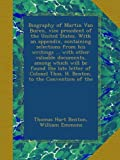 img - for Biography of Martin Van Buren, vice president of the United States. With an appendix, containing selections from his writings ... with other valuable ... Thos. H. Benton, to the Convention of the book / textbook / text book