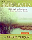 Healing Waters - Leader Guide: A Bible Study on Forgiveness, Grace and Second Chances