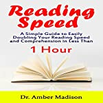 Reading Speed: A Simple Guide to Easily Doubling Your Reading Speed and Comprehension in Less than 1 Hour | Dr. Amber Madison