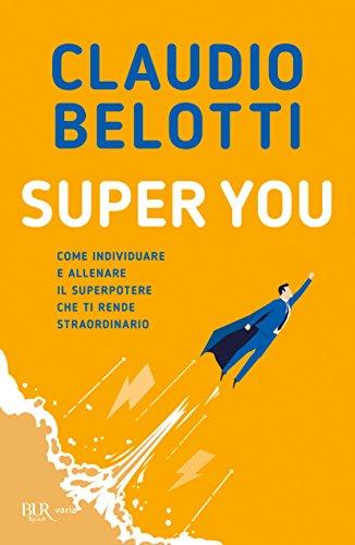 Super You: Come individuare  e allenare  il superpotere  che ti rende  straordinario