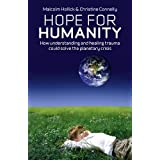 Hope for Humanity: How Understanding and Healing Trauma Could Solve the Planetary Crisisby Malcolm Hollick