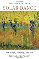 Solar Dance: Van Gogh, Forgery, and the Eclipse of Certainty
