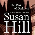 The Risk of Darkness: Simon Serrailler 3 Audiobook by Susan Hill Narrated by Steven Pacey