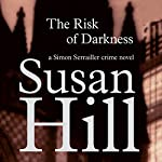 The Risk of Darkness: Simon Serrailler 3 (       UNABRIDGED) by Susan Hill Narrated by Steven Pacey