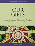 Our Gifts: Identifying and Developing Leaders (Congregational Leader)