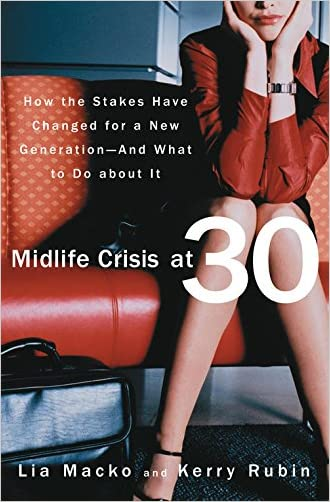 Midlife Crisis at 30:How the Stakes Have Changed for a New Generation-And What to Do about It