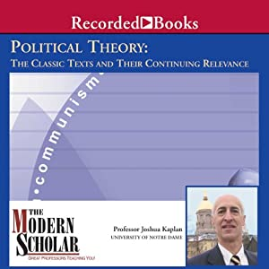 The Modern Scholar: Political Theory: The Classic Texts and Their Continuing Relevance | [Joshua Kaplan]