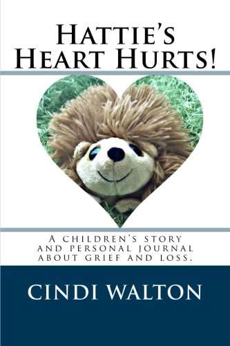 Hattie's Heart Hurts!: a children's story and personal journal about grief and loss