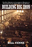 img - for Building Big Iron: The Epic History of Locomotive Building in the United States from 1830 to the Present book / textbook / text book