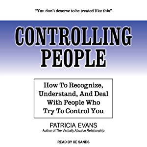 Controlling People: How to Recognize, Understand, and Deal with People Who Try to Control You | [Patricia Evans]