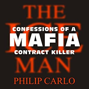 The Ice Man: Confessions of a Mafia Contract Killer | [Philip Carlo]