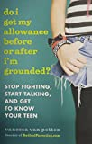Do I Get My Allowance Before or After I'm Grounded?: Stop Fighting, Start Talking, and Get to Know Your Teen