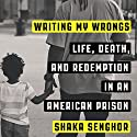 Writing My Wrongs: Life, Death, and One Man's Story of Redemption in an American Prison Audiobook by Shaka Senghor Narrated by Shaka Senghor