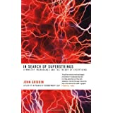 In Search of Superstrings: Symmetry, Membranes and the Theory of Everythingby John Gribbin