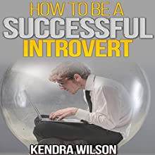 How to Be a Successful Introvert (       UNABRIDGED) by Kendra Wilson Narrated by Gary Roelofs