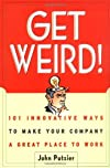 Get Weird! 101 Innovative Ways to Make Your Company a Great Place to Work