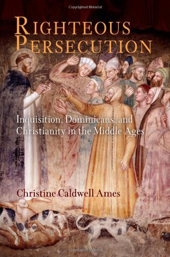Righteous Persecution: Inquisition, Dominicans, and Christianity in the Middle Ages (The Middle Ages Series)