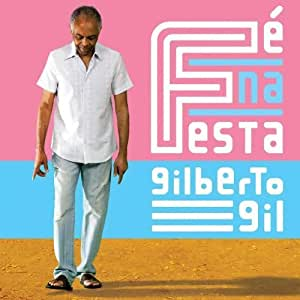 Fe Na Festa Import Edition by Gil, Gilberto (2010) Audio CD - Amazon