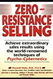 Maxwell Maltz Zero Resistance Selling: Achieve Extraordinary Sales Results Using the World-renowned Techniques of Psycho-Cybernetics