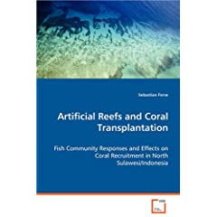 Artificial Reefs and Coral Transplantation: Fish Community Responses and Effectives on Coral Recruitment in North Sulawesi/Indonesia