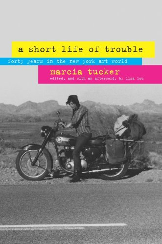 A Short Life of Trouble: Forty Years in the New York Art...