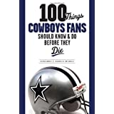 100 Things Cowboys Fans Should Know & Do Before They Die (100 Things...Fans Should Know)