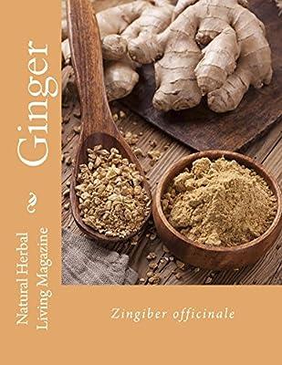 Ginger - Zingiber officinale: Zingiber officinale (Natural Herbal Living Magazine Book 3)